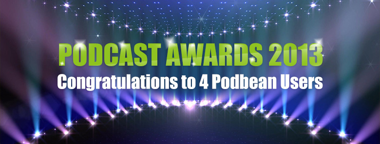 Podcast Awards 2013 Congratulations to 4 Podbean Users